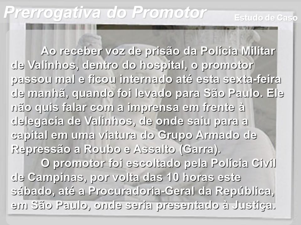 Wagner Soares de Lima Prerrogativa do Promotor Ao receber voz de prisão da Polícia Militar de Valinhos, dentro do hospital, o promotor passou mal e fi