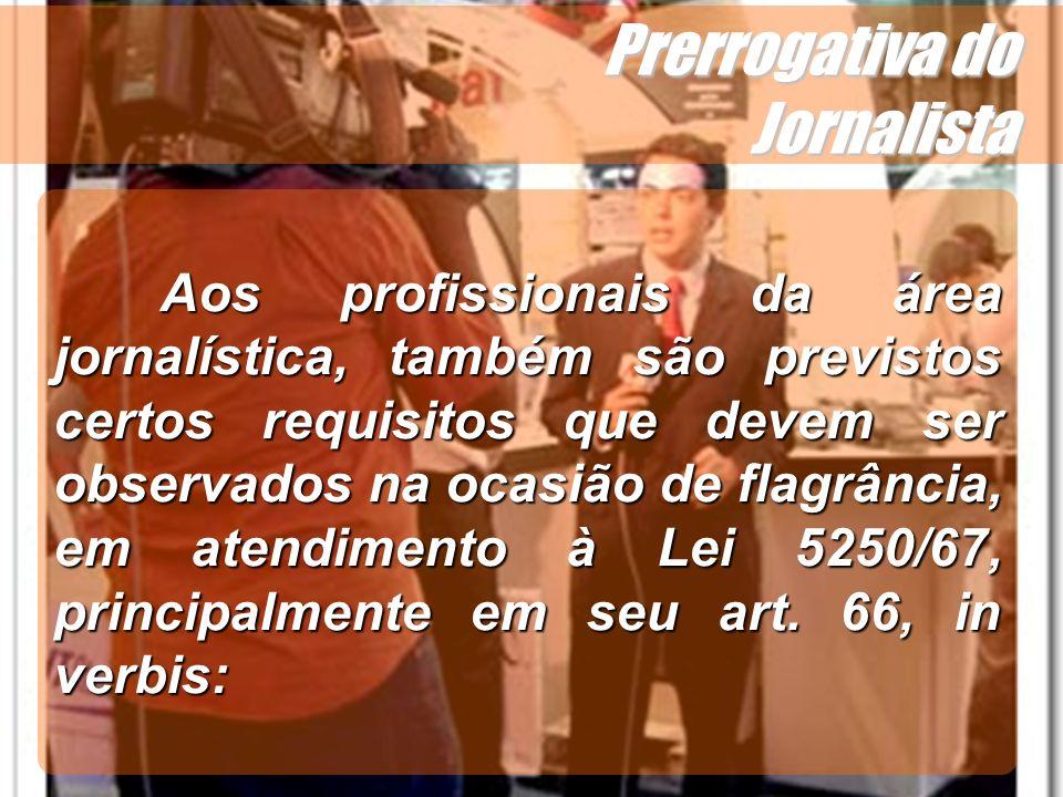 Wagner Soares de Lima Prerrogativa do Jornalista Aos profissionais da área jornalística, também são previstos certos requisitos que devem ser observad