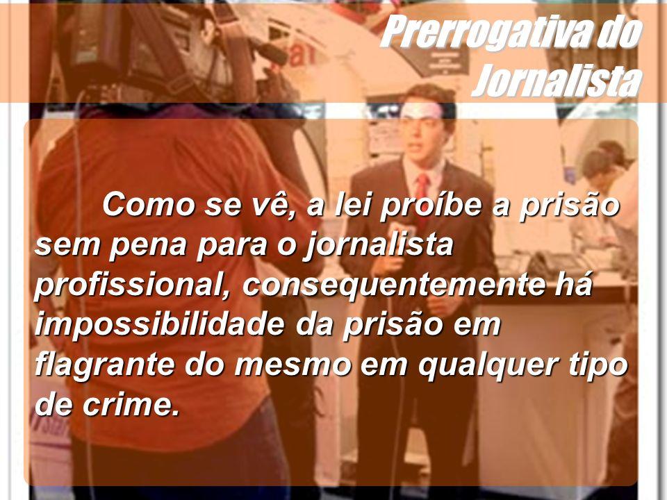 Wagner Soares de Lima Prerrogativa do Jornalista Como se vê, a lei proíbe a prisão sem pena para o jornalista profissional, consequentemente há imposs