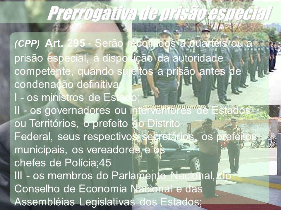Wagner Soares de Lima Prerrogativa de prisão especial IV - os cidadãos inscritos no Livro de Mérito ; V - os oficiais das Forças Armadas e os militares dos Estados, do Distrito Federal e dos Territórios;46 VI - os magistrados; VII - os diplomados por qualquer das faculdades superiores da República; VIII - os ministros de confissão religiosa;