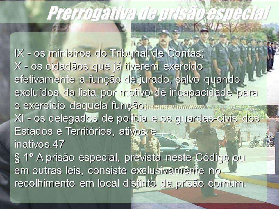 Wagner Soares de Lima Prerrogativa de prisão especial IX - os ministros do Tribunal de Contas; X - os cidadãos que já tiverem exercido efetivamente a