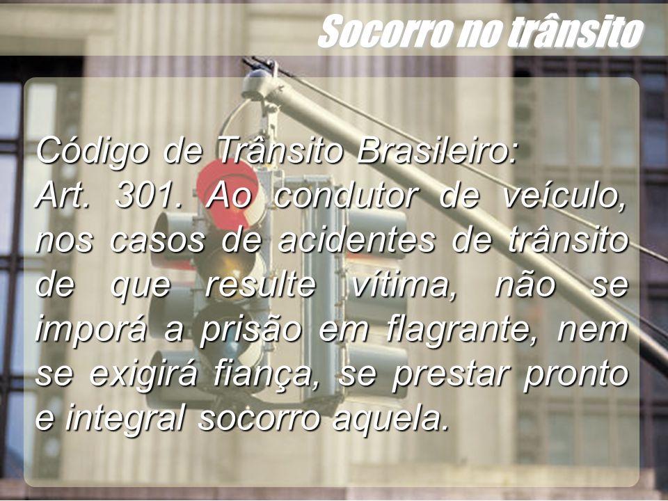 Wagner Soares de Lima Socorro no trânsito Código de Trânsito Brasileiro: Art. 301. Ao condutor de veículo, nos casos de acidentes de trânsito de que r