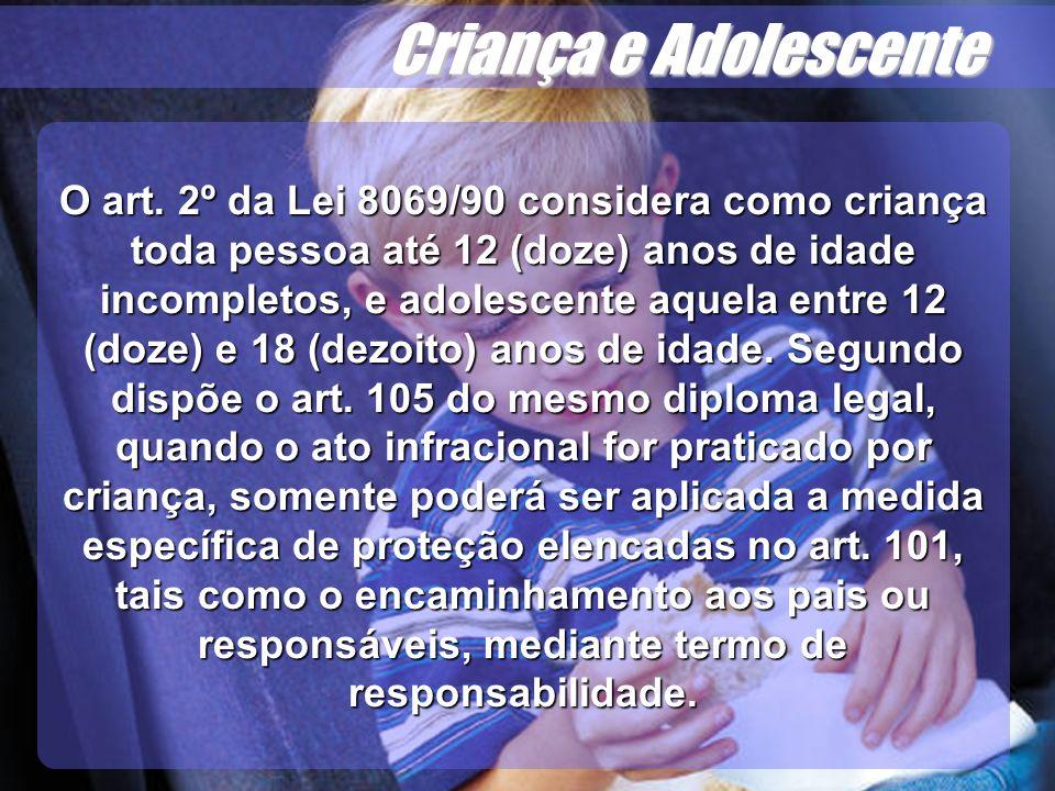 Wagner Soares de Lima Criança e Adolescente O art. 2º da Lei 8069/90 considera como criança toda pessoa até 12 (doze) anos de idade incompletos, e ado