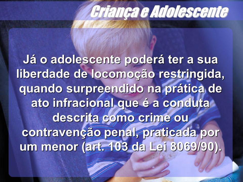 Wagner Soares de Lima Criança e Adolescente Já o adolescente poderá ter a sua liberdade de locomoção restringida, quando surpreendido na prática de at