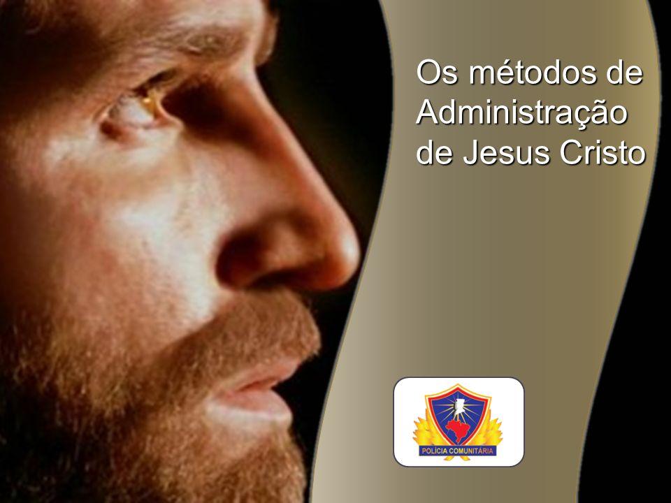 Os métodos de Administração de Jesus Cristo