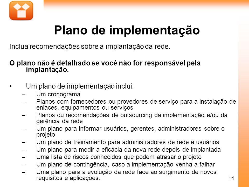14 Plano de implementação Inclua recomendações sobre a implantação da rede. O plano não é detalhado se você não for responsável pela implantação. Um p