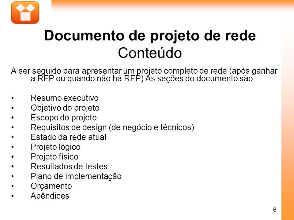 6 Documento de projeto de rede Conteúdo A ser seguido para apresentar um projeto completo de rede (após ganhar a RFP ou quando não há RFP) As seções d