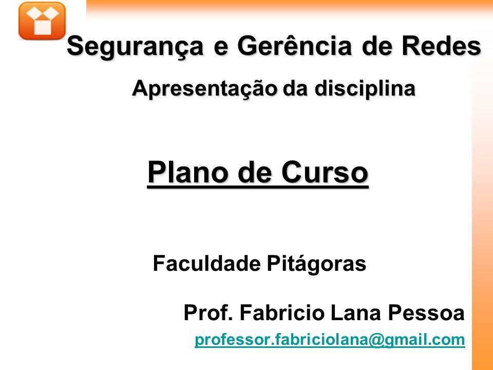 1Aula : Faculdade Pitágoras Prof. Fabricio Lana Pessoa professor.fabriciolana@gmail.com Segurança e Gerência de Redes Apresentação da disciplina Plano
