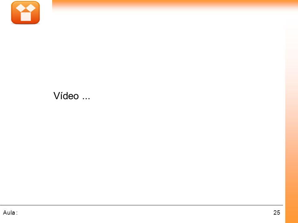 25Aula : Vídeo...