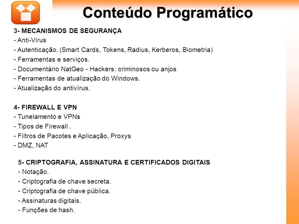 5Aula : Conteúdo Programático 3- MECANISMOS DE SEGURANÇA - Anti-Virus - Autenticação. (Smart Cards, Tokens, Radius, Kerberos, Biometria) - Ferramentas