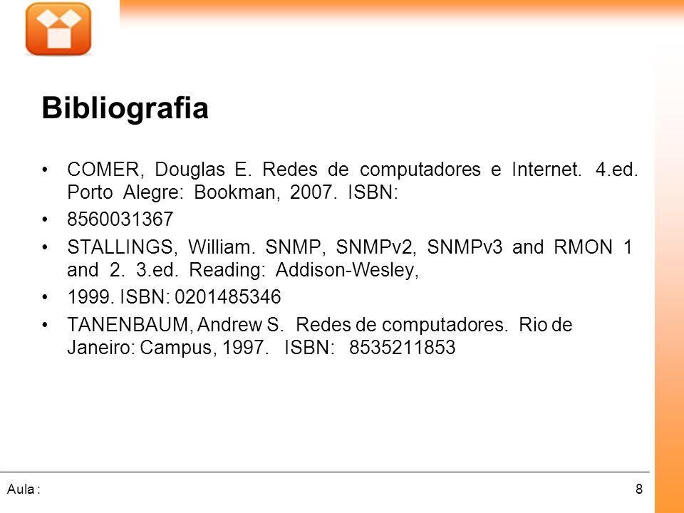 8Aula : Bibliografia COMER, Douglas E. Redes de computadores e Internet. 4.ed. Porto Alegre: Bookman, 2007. ISBN: 8560031367 STALLINGS, William. SNMP,