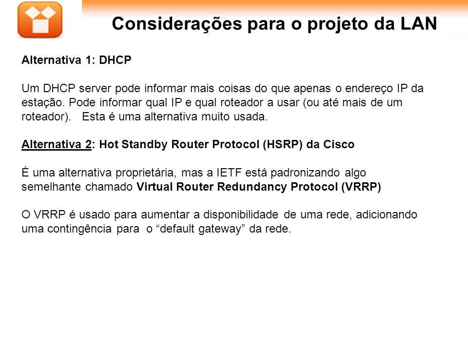 35Aula : Considerações para o projeto da LAN Alternativa 1: DHCP Um DHCP server pode informar mais coisas do que apenas o endereço IP da estação. Pode