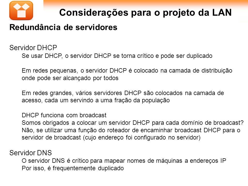 38Aula : Considerações para o projeto da LAN Redundância de servidores Servidor DHCP Se usar DHCP, o servidor DHCP se torna crítico e pode ser duplica