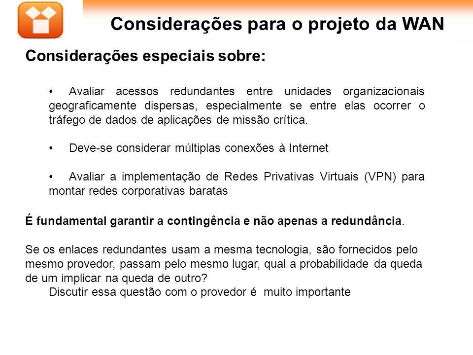 40Aula : Considerações para o projeto da WAN Considerações especiais sobre: Avaliar acessos redundantes entre unidades organizacionais geograficamente