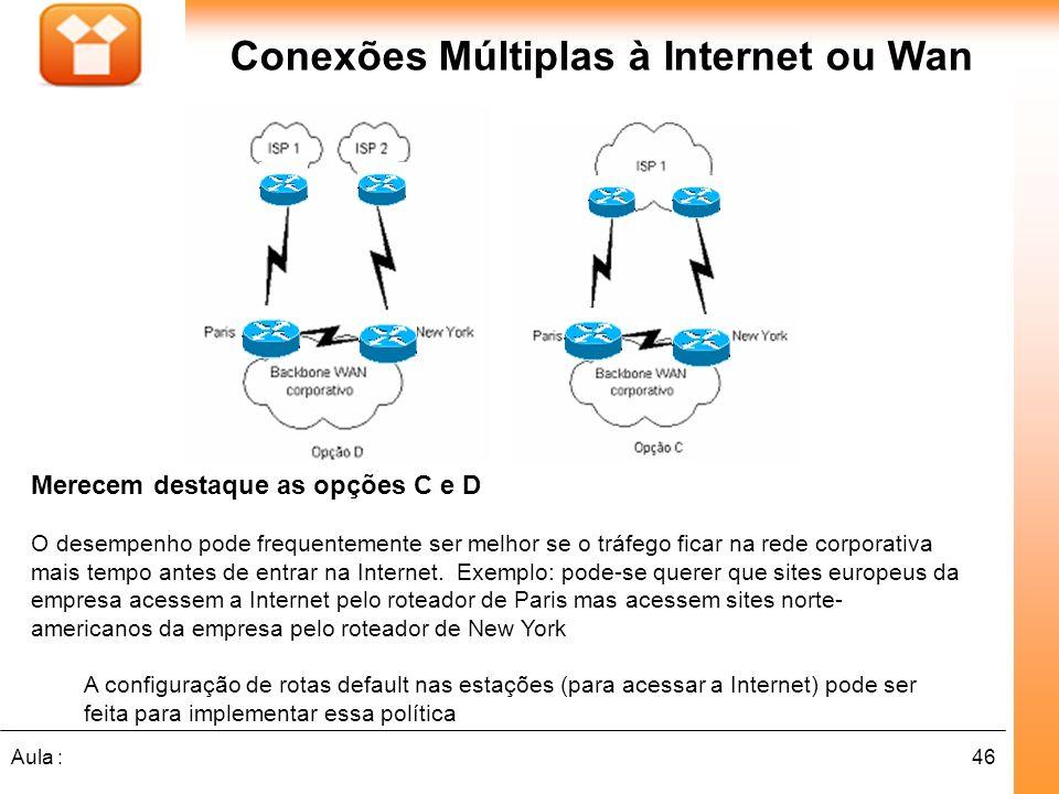 46Aula : Conexões Múltiplas à Internet ou Wan Merecem destaque as opções C e D O desempenho pode frequentemente ser melhor se o tráfego ficar na rede