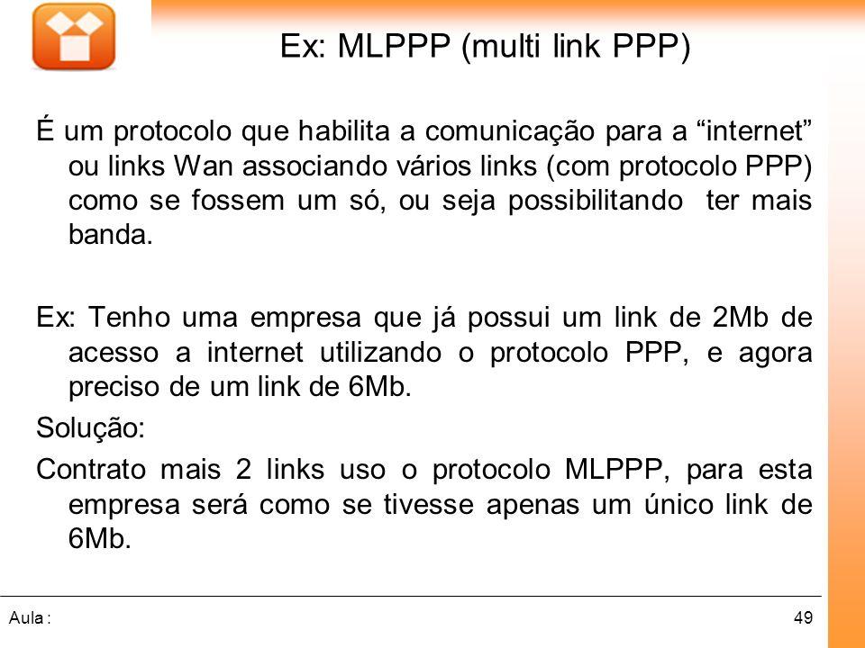 49Aula : Ex: MLPPP (multi link PPP) É um protocolo que habilita a comunicação para a internet ou links Wan associando vários links (com protocolo PPP)