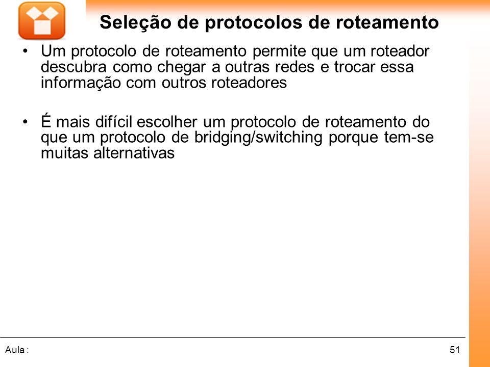 51Aula : Seleção de protocolos de roteamento Um protocolo de roteamento permite que um roteador descubra como chegar a outras redes e trocar essa info