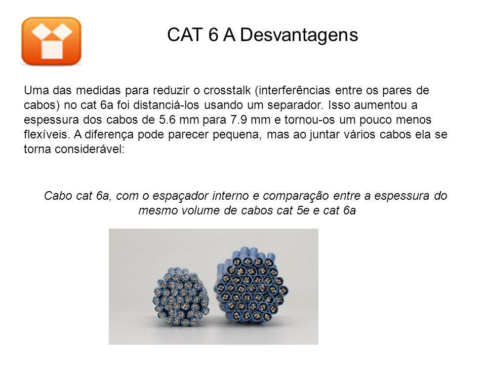 Cabo cat 6a, com o espaçador interno e comparação entre a espessura do mesmo volume de cabos cat 5e e cat 6a Uma das medidas para reduzir o crosstalk (interferências entre os pares de cabos) no cat 6a foi distanciá-los usando um separador.