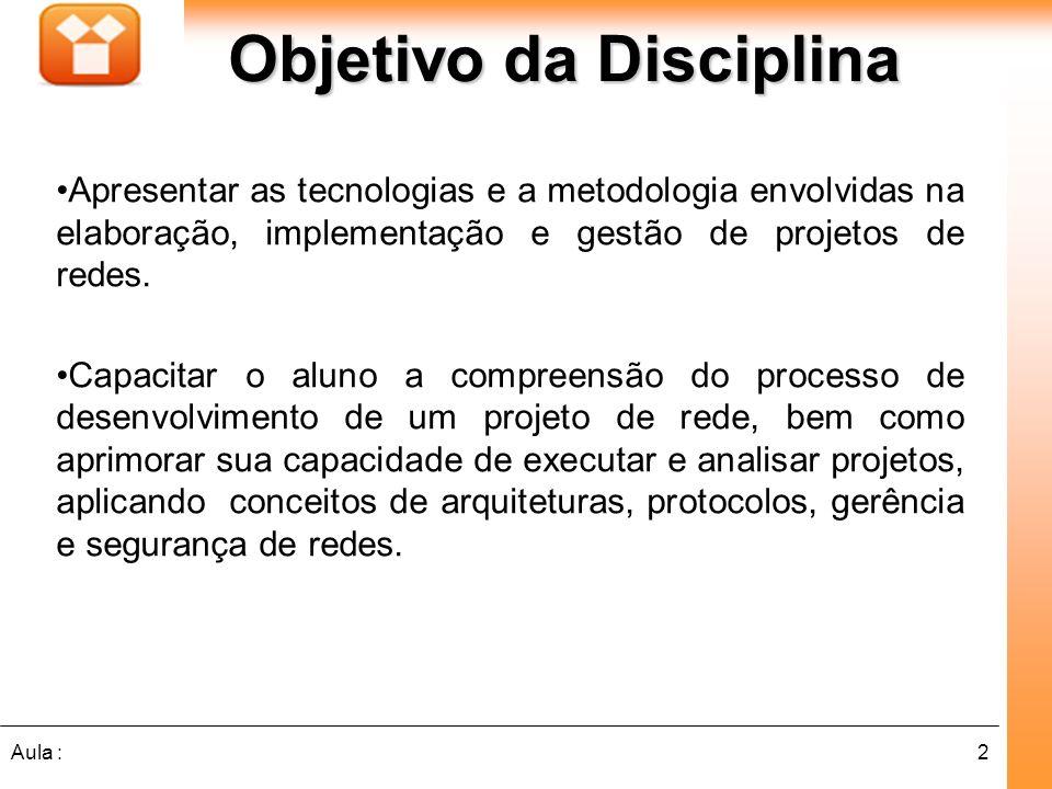 2Aula : Objetivo da Disciplina Apresentar as tecnologias e a metodologia envolvidas na elaboração, implementação e gestão de projetos de redes. Capaci