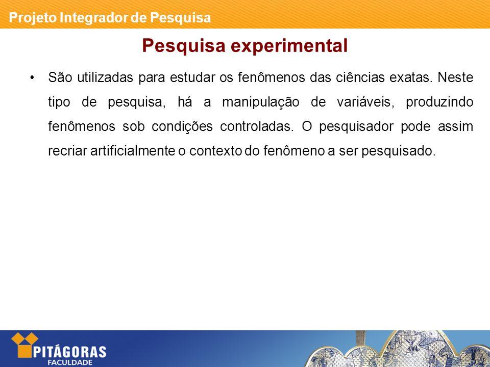 Projeto Integrador de Pesquisa Pesquisa experimental São utilizadas para estudar os fenômenos das ciências exatas.