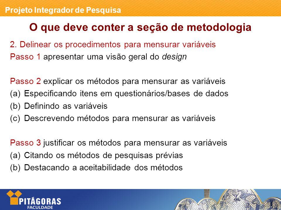 Projeto Integrador de Pesquisa O que deve conter a seção de metodologia 2.
