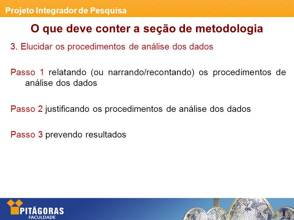 Projeto Integrador de Pesquisa O que deve conter a seção de metodologia 3.