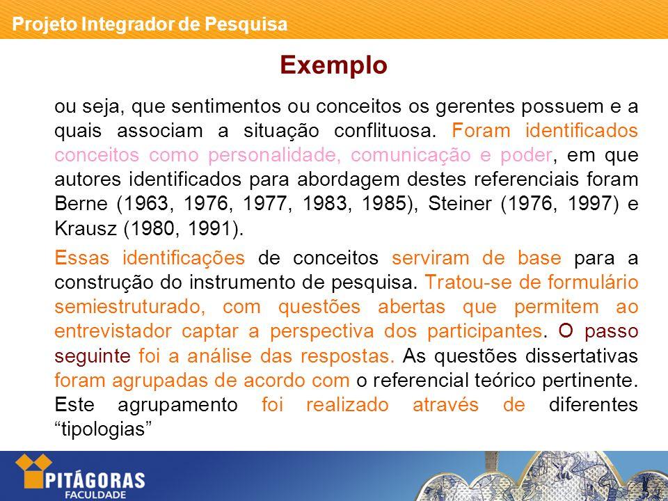 Projeto Integrador de Pesquisa Exemplo ou seja, que sentimentos ou conceitos os gerentes possuem e a quais associam a situação conflituosa.