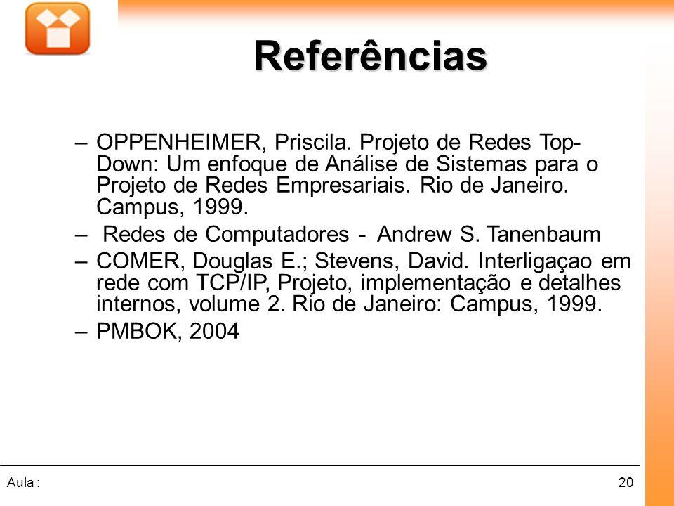 20Aula : Referências –OPPENHEIMER, Priscila. Projeto de Redes Top- Down: Um enfoque de Análise de Sistemas para o Projeto de Redes Empresariais. Rio d