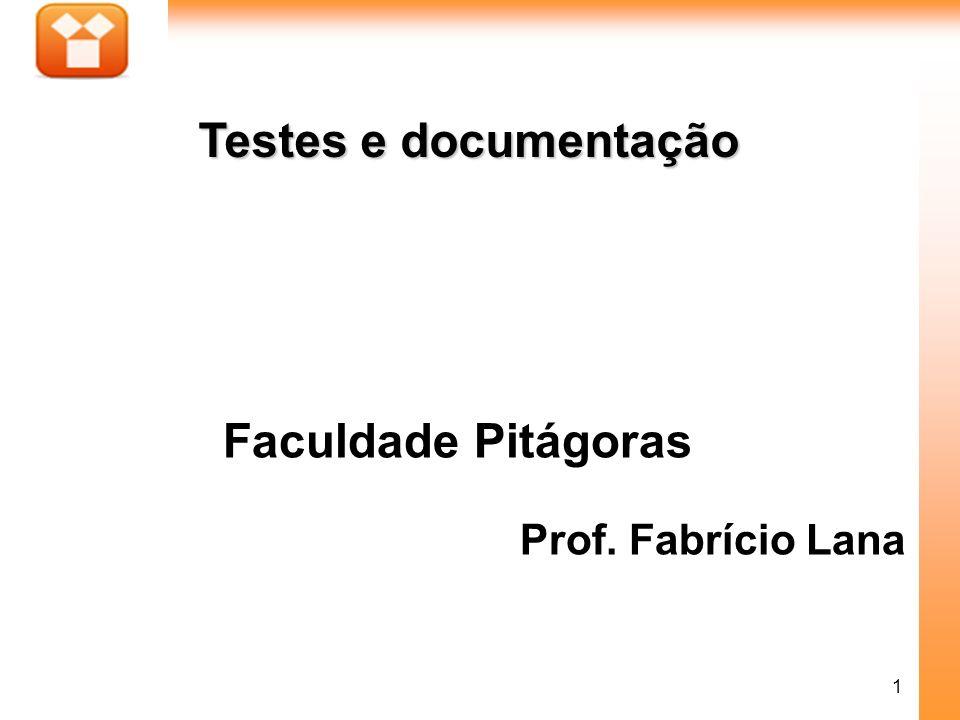 1 Faculdade Pitágoras Prof. Fabrício Lana Testes e documentação