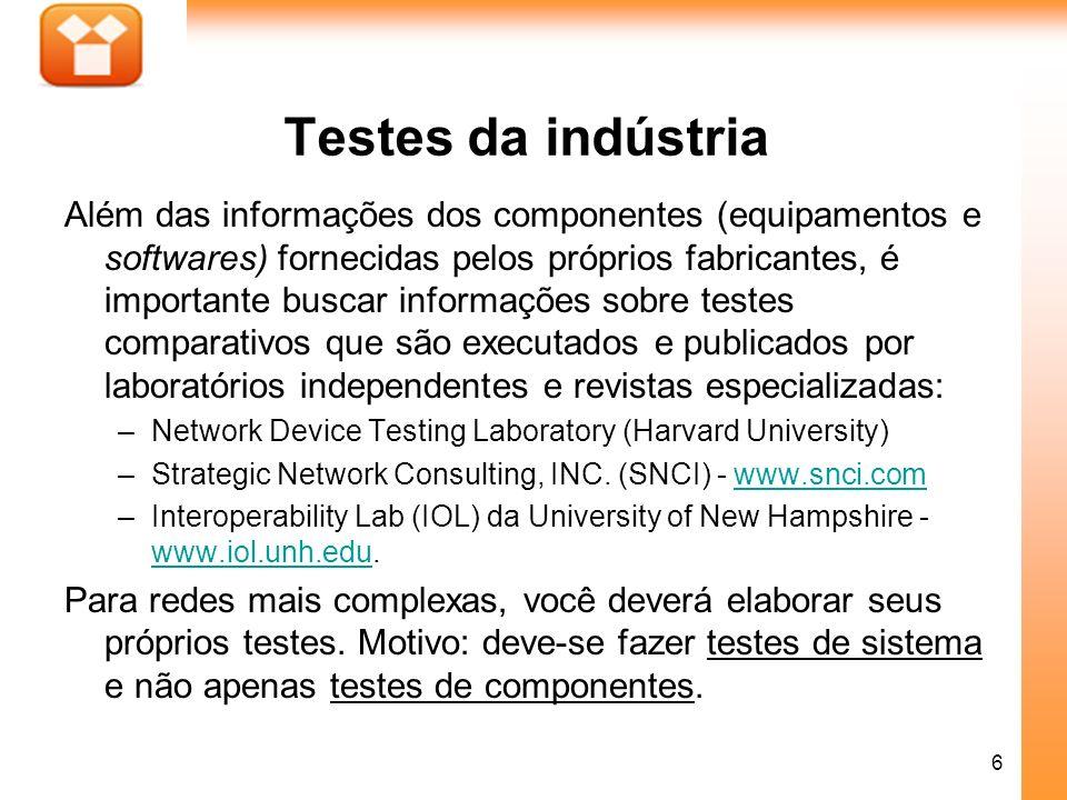 6 Testes da indústria Além das informações dos componentes (equipamentos e softwares) fornecidas pelos próprios fabricantes, é importante buscar infor