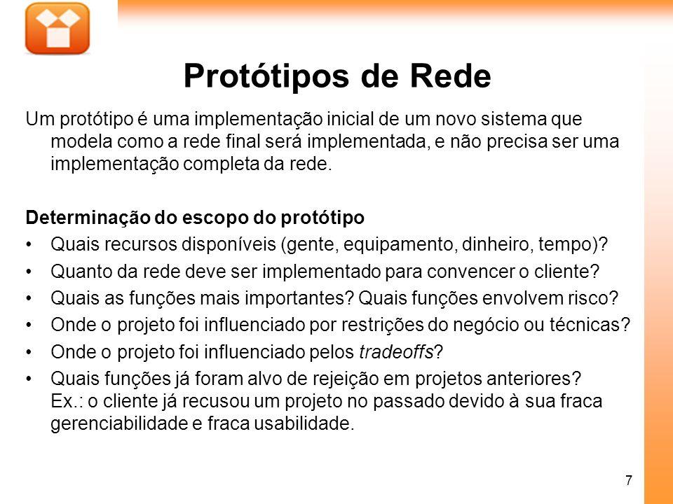 7 Protótipos de Rede Um protótipo é uma implementação inicial de um novo sistema que modela como a rede final será implementada, e não precisa ser uma