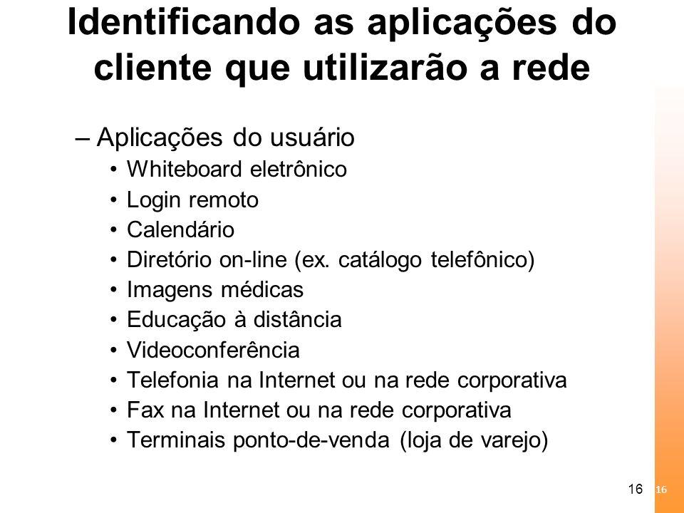 16 Identificando as aplicações do cliente que utilizarão a rede –Aplicações do usuário Whiteboard eletrônico Login remoto Calendário Diretório on-line