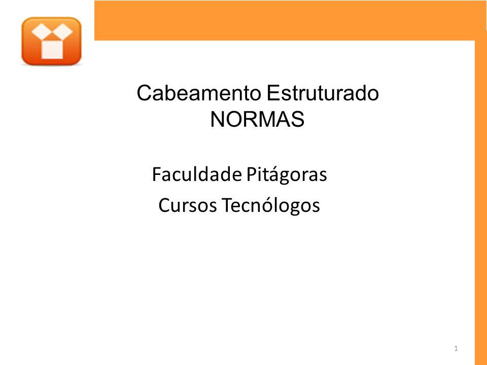 Faculdade Pitágoras Cursos Tecnólogos Cabeamento Estruturado NORMAS 1