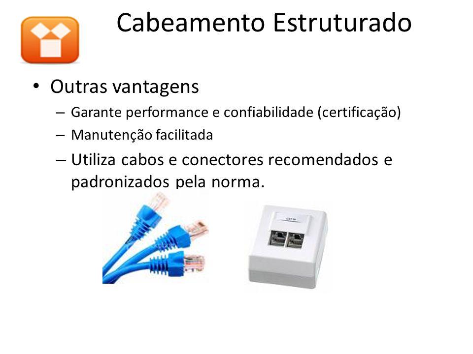 Cabeamento Estruturado Outras vantagens – Garante performance e confiabilidade (certificação) – Manutenção facilitada – Utiliza cabos e conectores rec