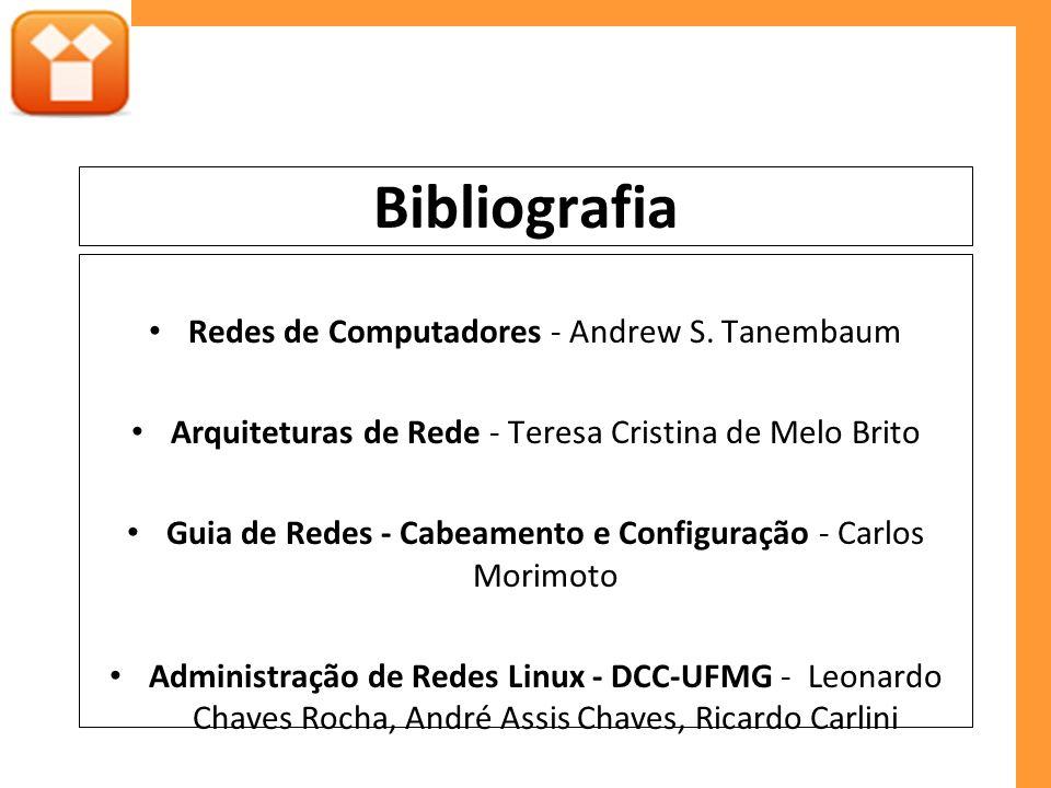 Bibliografia Redes de Computadores - Andrew S. Tanembaum Arquiteturas de Rede - Teresa Cristina de Melo Brito Guia de Redes - Cabeamento e Configuraçã