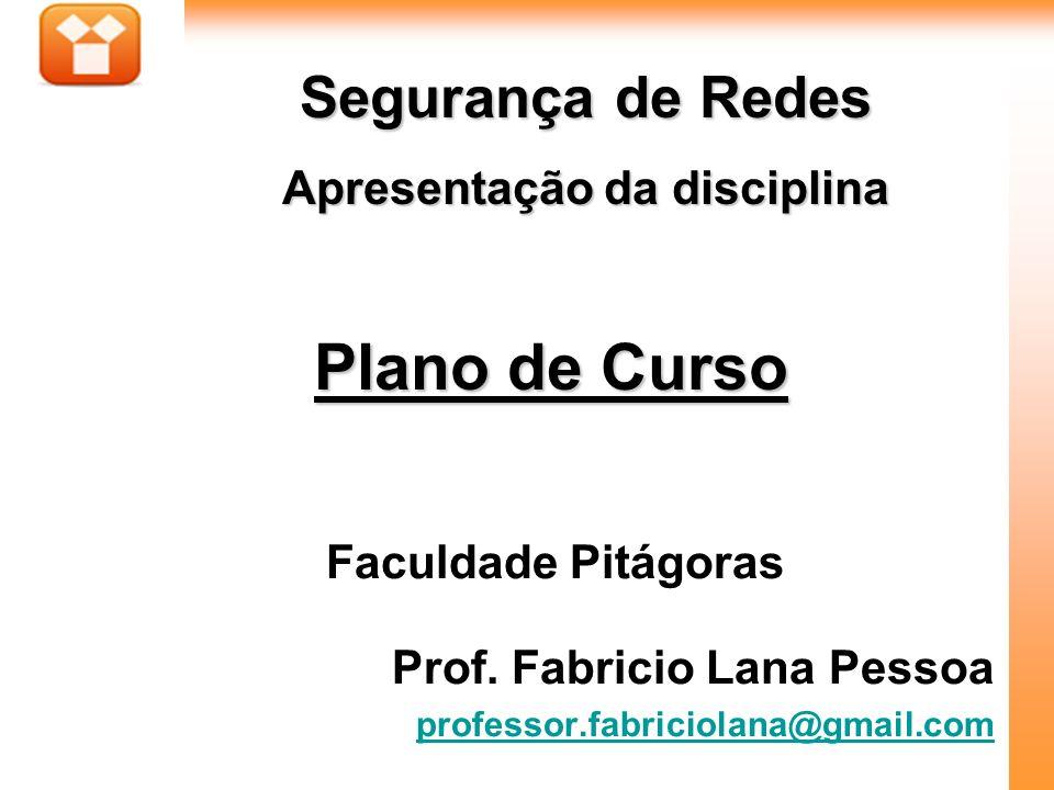 1Aula : Faculdade Pitágoras Prof. Fabricio Lana Pessoa professor.fabriciolana@gmail.com Segurança de Redes Apresentação da disciplina Plano de Curso P