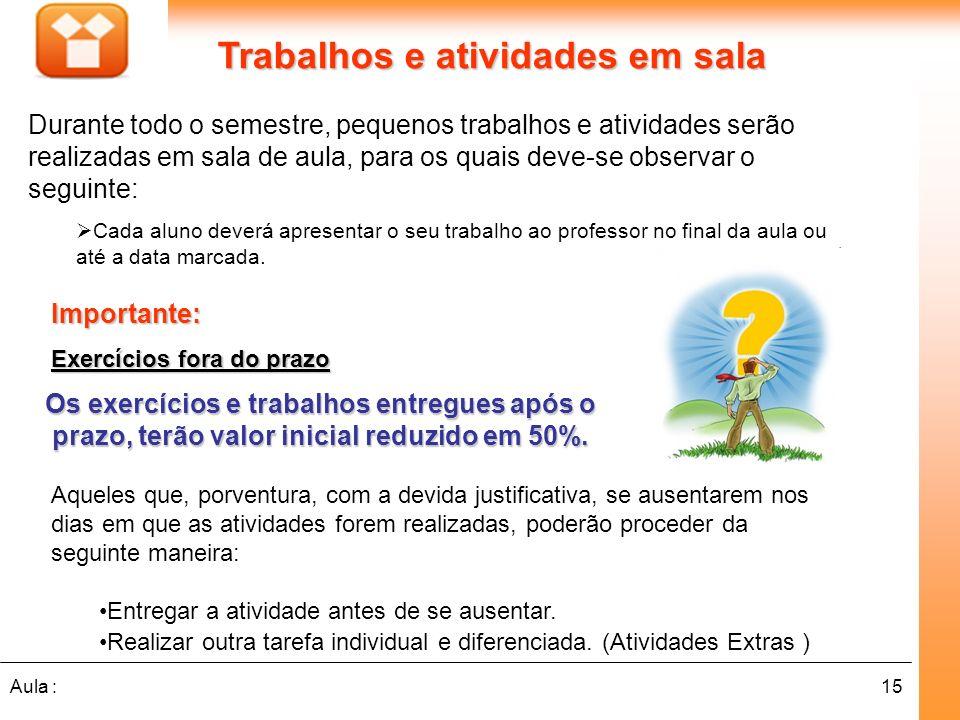 15Aula : Os exercícios e trabalhos entregues após o prazo, terão valor inicial reduzido em 50%.