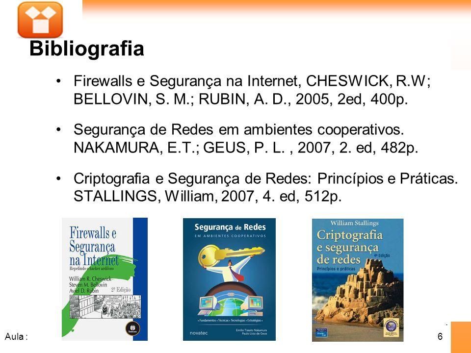 6Aula : Firewalls e Segurança na Internet, CHESWICK, R.W; BELLOVIN, S. M.; RUBIN, A. D., 2005, 2ed, 400p. Segurança de Redes em ambientes cooperativos