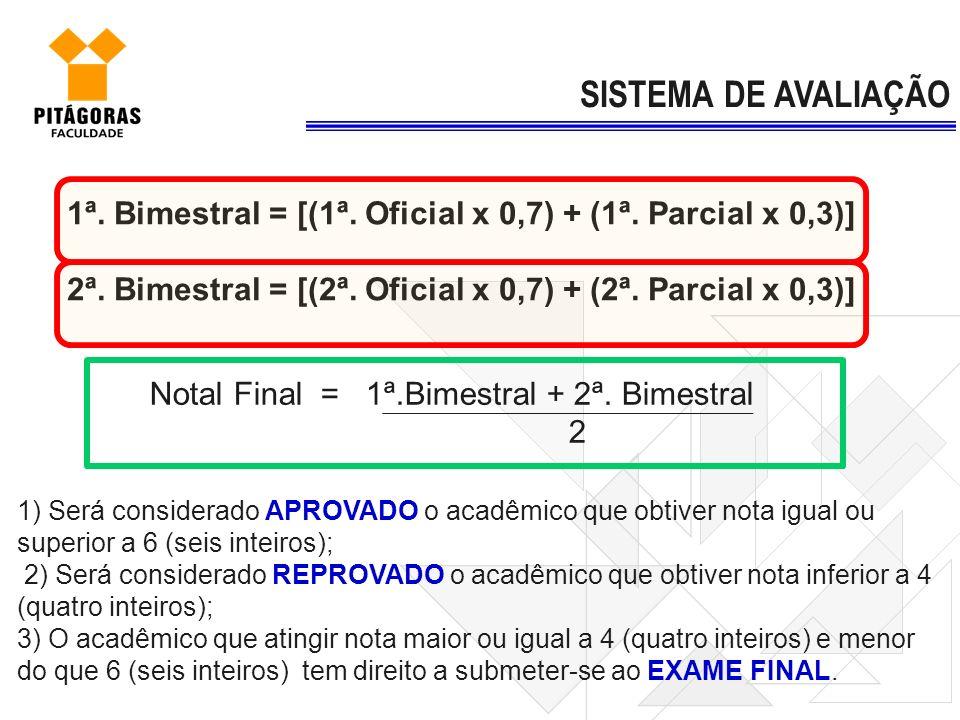 1ª. Bimestral = [(1ª. Oficial x 0,7) + (1ª. Parcial x 0,3)] 2ª. Bimestral = [(2ª. Oficial x 0,7) + (2ª. Parcial x 0,3)] SISTEMA DE AVALIAÇÃO 1) Será c