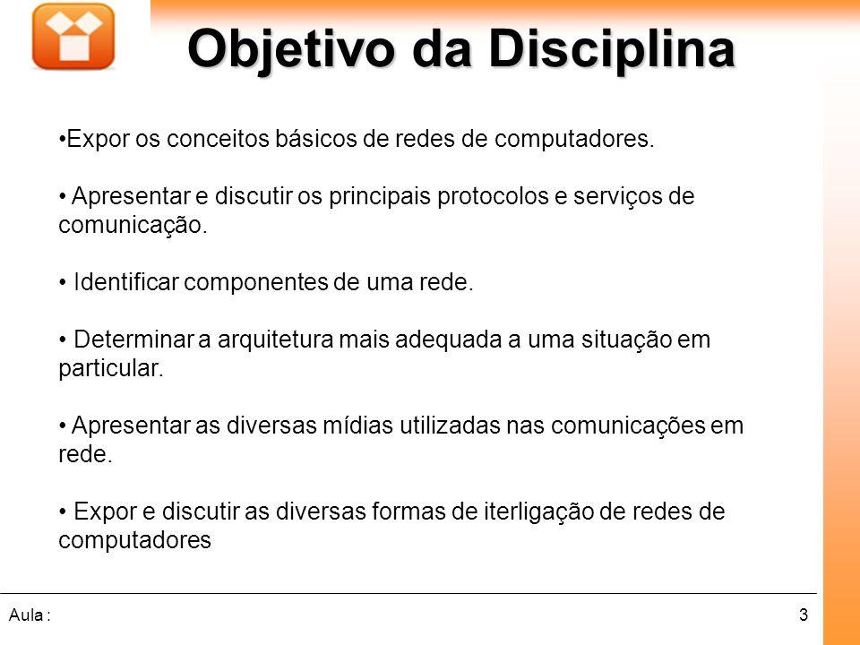 3Aula : Objetivo da Disciplina Expor os conceitos básicos de redes de computadores. Apresentar e discutir os principais protocolos e serviços de comun