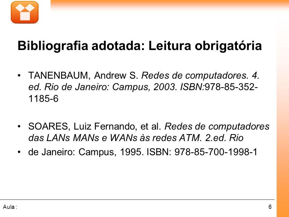 6Aula : Bibliografia adotada: Leitura obrigatória TANENBAUM, Andrew S. Redes de computadores. 4. ed. Rio de Janeiro: Campus, 2003. ISBN:978-85-352- 11