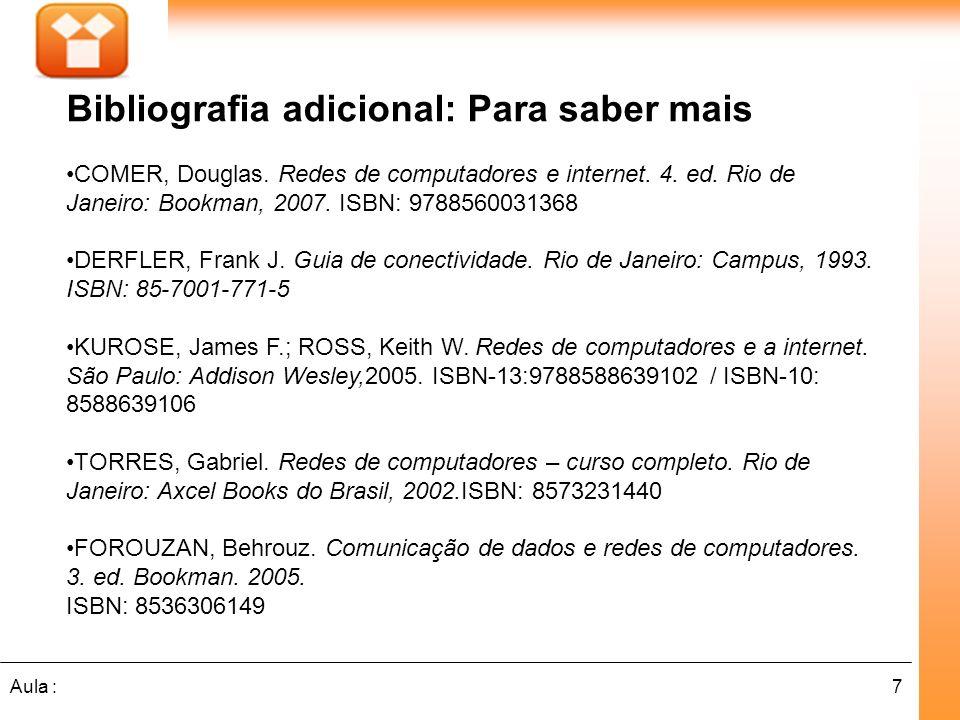 7Aula : Bibliografia adicional: Para saber mais COMER, Douglas. Redes de computadores e internet. 4. ed. Rio de Janeiro: Bookman, 2007. ISBN: 97885600