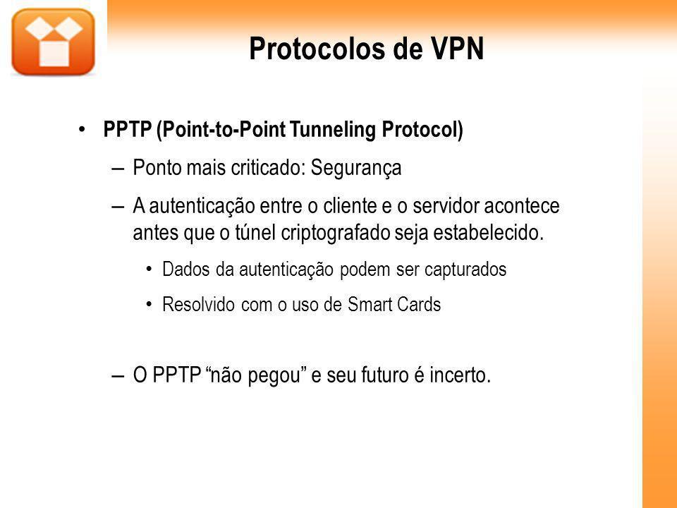 Protocolos de VPN PPTP (Point-to-Point Tunneling Protocol) – Ponto mais criticado: Segurança – A autenticação entre o cliente e o servidor acontece an