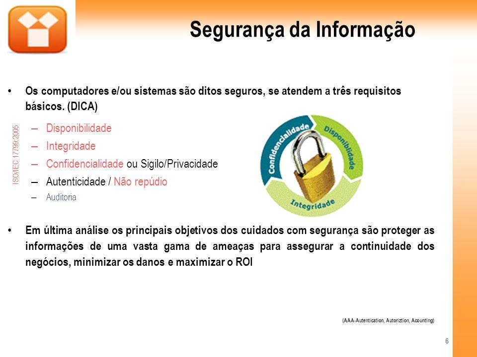 Segurança da Informação Os computadores e/ou sistemas são ditos seguros, se atendem a três requisitos básicos. (DICA) – Disponibilidade – Integridade