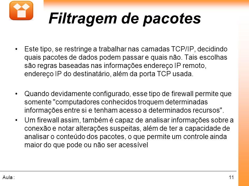 11Aula : Este tipo, se restringe a trabalhar nas camadas TCP/IP, decidindo quais pacotes de dados podem passar e quais não.