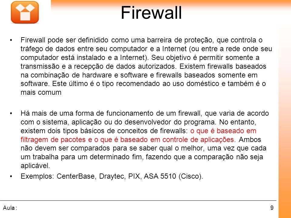 9Aula : Firewall Firewall pode ser definidido como uma barreira de proteção, que controla o tráfego de dados entre seu computador e a Internet (ou entre a rede onde seu computador está instalado e a Internet).