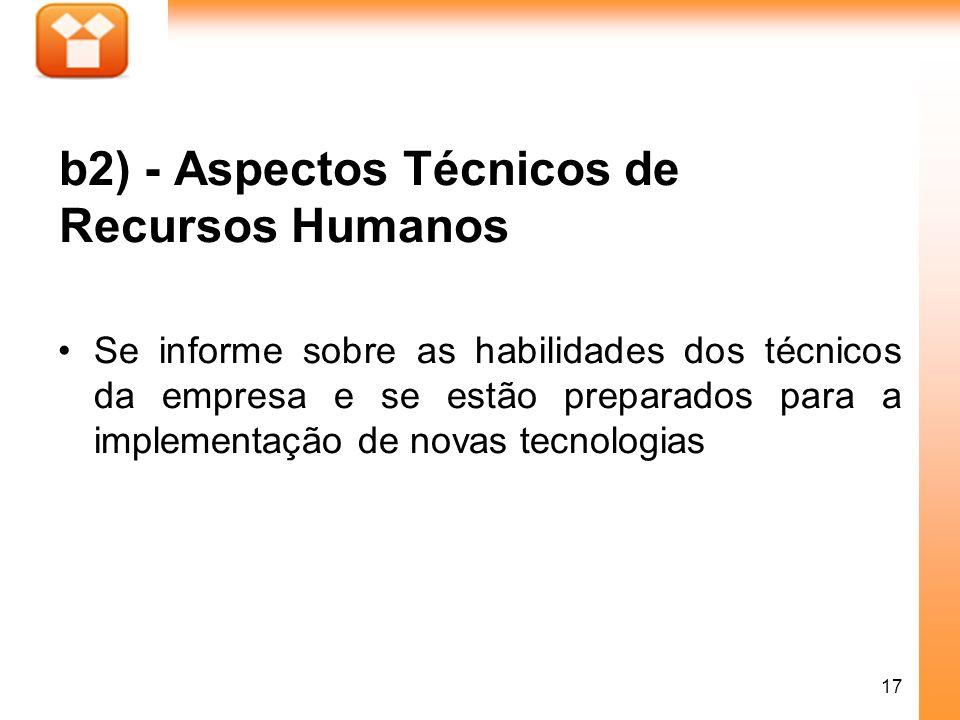 17 b2) - Aspectos Técnicos de Recursos Humanos Se informe sobre as habilidades dos técnicos da empresa e se estão preparados para a implementação de n