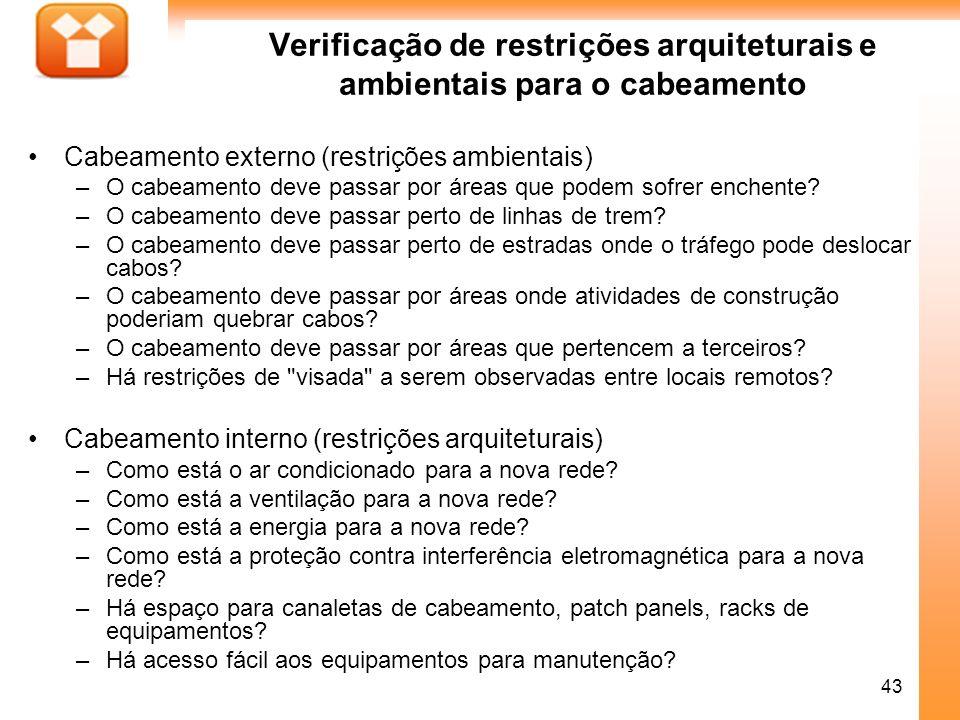 43 Verificação de restrições arquiteturais e ambientais para o cabeamento Cabeamento externo (restrições ambientais) –O cabeamento deve passar por áre