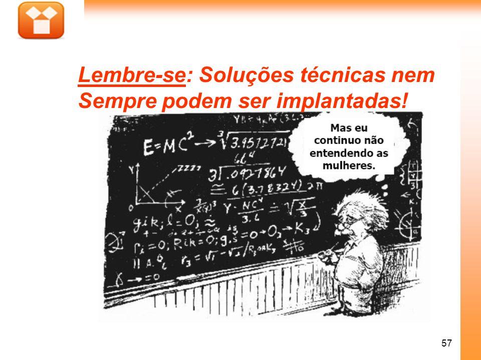 57 Lembre-se: Soluções técnicas nem Sempre podem ser implantadas!