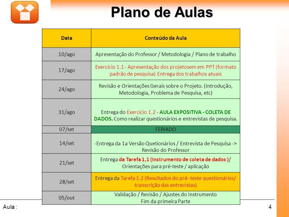 4Aula : Plano de Aulas DataConteúdo da Aula 10/agoApresentação do Professor / Metodologia / Plano de trabalho 17/ago Exercício 1.1 - Apresentação dos